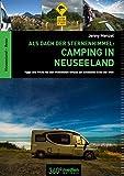 Als Dach der Sternenhimmel - Camping in Neuseeland: Tipps und Tricks für den Wohnmobilurlaub am schönsten Ende der Welt: Tipps und Tricks für den Wohnmobil am schönsten Ende der Welt