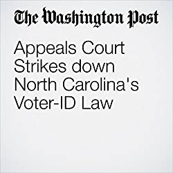 Appeals Court Strikes down North Carolina's Voter-ID Law