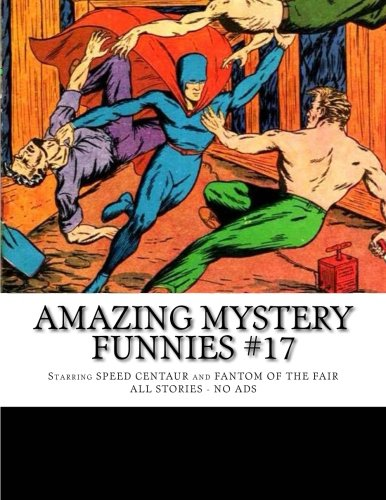 Read Online Amazing Mystery Funnies #17: Starring Speed Centaur and Fantom of the Fair PDF