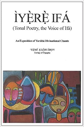 Iyere Ifa (Tonal Poetry, the Voice of Ifa) An Exposition of