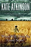 Book cover from When Will There Be Good News?: A Novel by Kate Atkinson