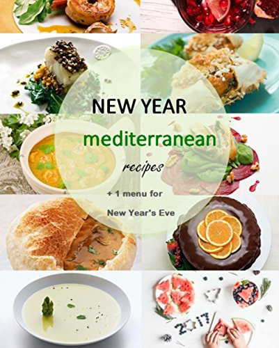 New Year Mediterranean Recipes: + 1 menu for  New Year's Eve by Mary Watson