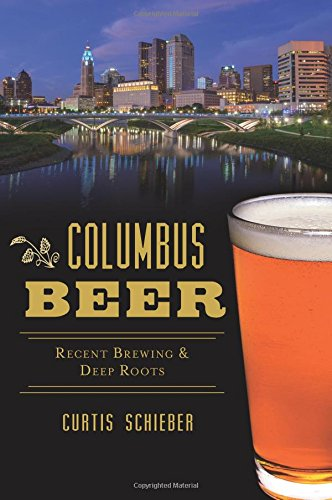 Columbus Beer: Recent Brewing and Deep Roots (American Palate) by Curtis Schieber