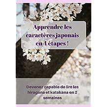 Apprendre les caractères japonais en 4 étapes!: Devenez capable de lire les hiragana et katakana en moins de 2 semaines (French Edition)