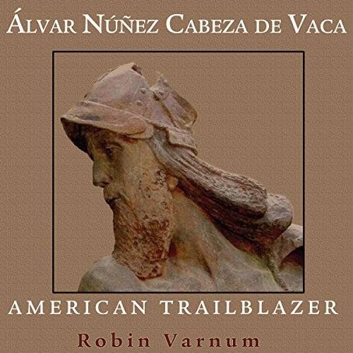 Alvar Nunez Cabeza de Vaca: American Trailblazer by University Press Audiobooks