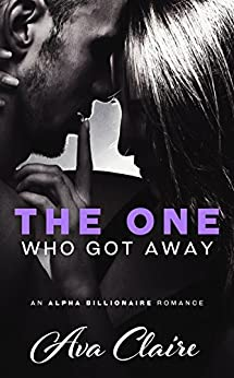 The One Who Got Away (An Alpha Billionaire Romance) by [Claire, Ava]