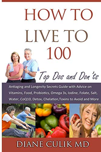 51Go6Z76qyL - How to Live to 100 -: Top Dos and Don'ts: Antiaging and Longevity Secrets Guide with Advice on Vitamins, Food, Probiotics, Omega 3s, Iodine, Folate, ... (Simple Steps to Better Health) (Volume 5)