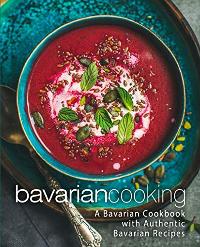 Bavarian Cooking: A Bavarian Cookbook with Authentic Bavarian Recipes (2nd Edition) by BookSumo Press