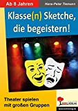 Klasse(n) Sketche, die begeistern!: Theater spielen mit großen Gruppen