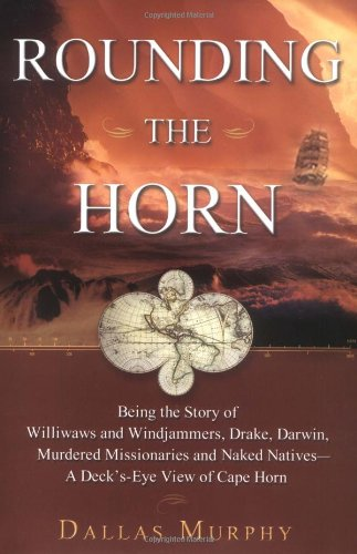 Rounding The Horn: Being The Story Of Williwaws And Windjammers, Drake, Darwin, Murdered Missionaries And Naked Natives--a Deck's-eye View Of Cape - Texas Dallas West Village