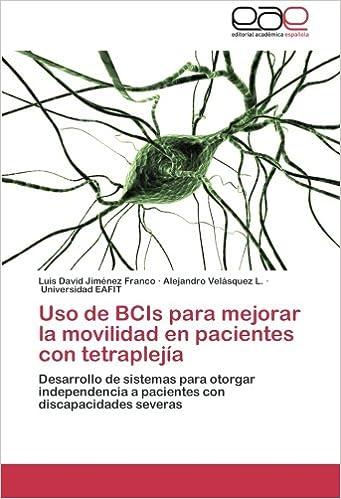 Uso de BCIs para mejorar la movilidad en pacientes con tetraplejía: Desarrollo de sistemas para otorgar independencia a pacientes con discapacidades severas ...