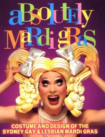 Absolutely Mardi Gras: Costume and Design of the Sydney Gay and Lesbian Mardi Gras by Glynis Jones (1997-01-16)