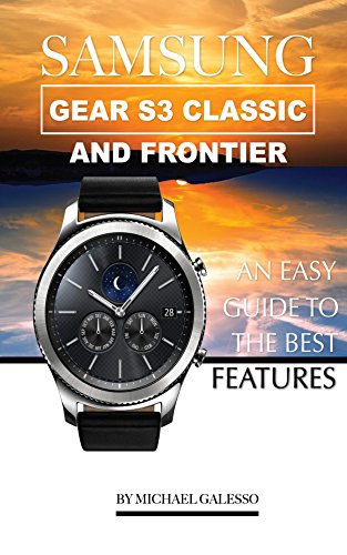 Samsung Gear S3 Classic and Frontier: An Easy Guide to Best Features (English Edition)