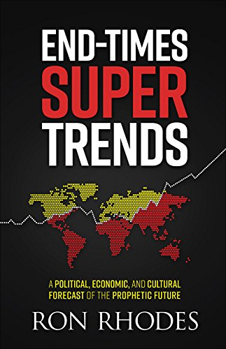 - End-Times Super Trends: A Political, Economic, and Cultural Forecast of the Prophetic Future