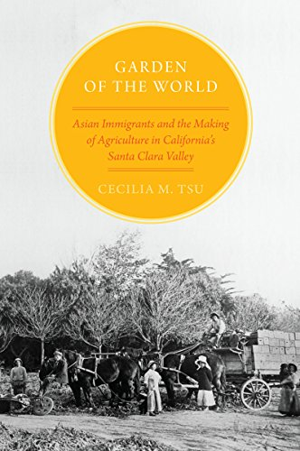 Garden of the World: Asian Immigrants and the Making of Agriculture in California's Santa Clara Valley ()
