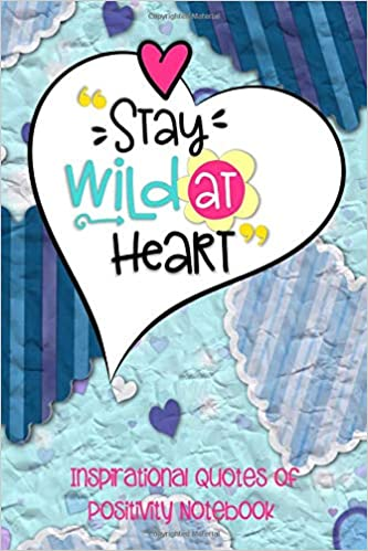 stay wild at heart inspirational quotes of positivity notebook