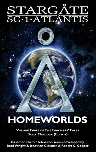 STARGATE SG-1 ATLANTIS: Homeworlds (SGX-06): Volume three of the Travelers' Tales