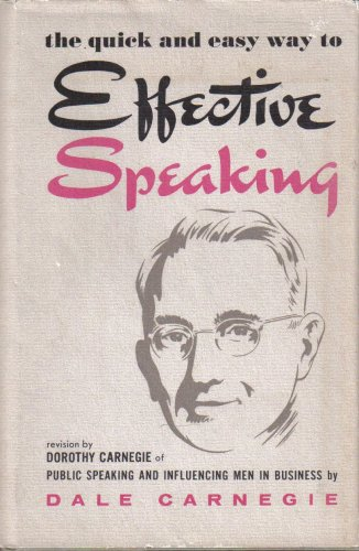 Effective Speaking (The quick and easy way to effective speaking. Revision by Dorothy Carnegie of Puble Speaking And Influencing Men In Business.)