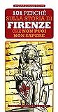 101 perché sulla storia di Firenze che non puoi non sapere (Italian Edition)