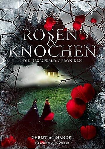 Handel, Christian - Rosen & Knochen: Die Hexenwald-Chroniken