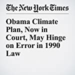 Obama Climate Plan, Now in Court, May Hinge on Error in 1990 Law | Coral Davenport