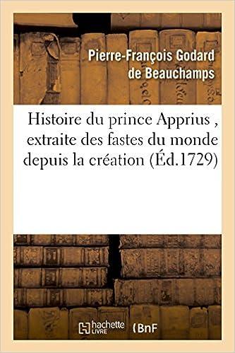 Histoire Du Prince Apprius, Extraite Des Fastes Du Monde Depuis La Creation, Manuscrit Persan (Litterature) (French Edition): de Beauchamps-P-F: ...