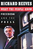 What the People Know : Freedom and the Press, Reeves, Richard, 0674616235