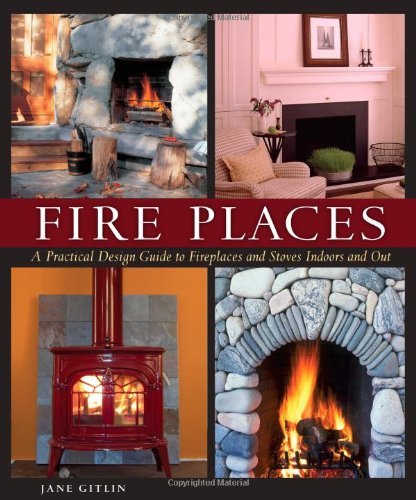Fire Places: A Design Guide to Fireplaces and Stoves
