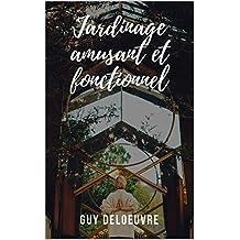 Jardinage amusant et fonctionnel (French Edition)