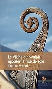 Couverture de Le viking qui voulait épouser la fille de soie