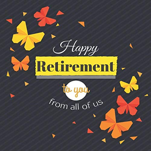 Happy Retirement To You From All Of Us: Message Logbook Keepsake Memorabilia For Friends & Family To Write In With Humorous Inspirational Quotes, ... Advice Wishes And Comments (Retirement Gifts)