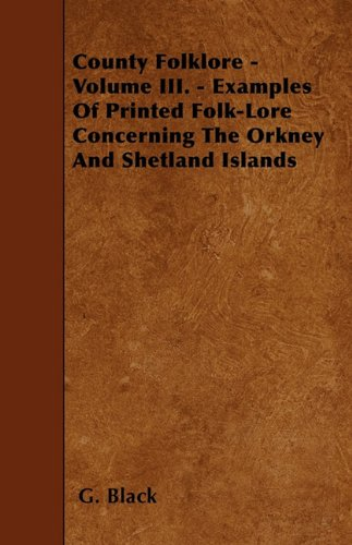 Download County Folklore - Volume III. - Examples Of Printed Folk-Lore Concerning The Orkney And Shetland Islands pdf epub