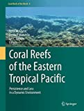 img - for Coral Reefs of the Eastern Tropical Pacific: Persistence and Loss in a Dynamic Environment (Coral Reefs of the World) book / textbook / text book