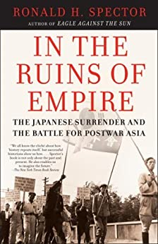 In the Ruins of Empire: The Japanese Surrender and the Battle for Postwar Asia by [Spector, Ronald]