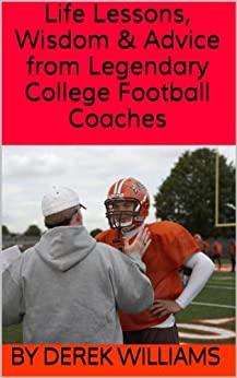 Life Lessons, Wisdom & Advice from Legendary College Football Coaches