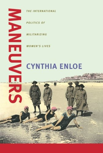 Maneuvers: The International Politics of Militarizing Women's Lives