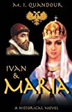 Ivan & Maria: Story of Ivan the Terrible and Maria Temruko by M. I. Quandour (2016-02-21)