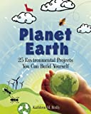 Planet Earth: 25 Environmental Projects You Can Build Yourself (Build It Yourself)