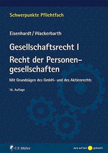 Gesellschaftsrecht I. Recht Der Personengesellschaften  Mit Grundzügen Des GmbH  Und Des Aktienrechts  Schwerpunkte Pflichtfach