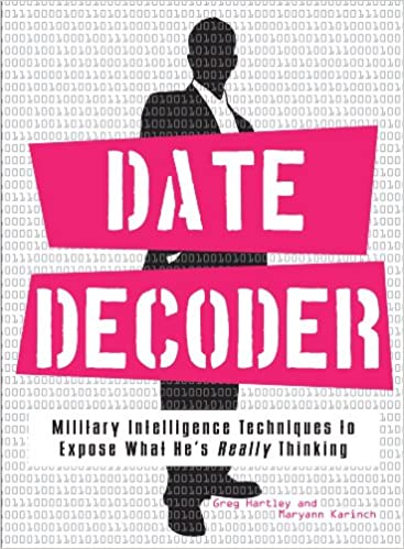 Book The Date Decoder: Military Intelligence Techniques to Expose What What He's Really Thinking