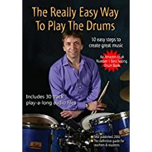The Really Easy Way To Play The Drums (with download play-along mp3 files) (Easy Drum Books Book 4)