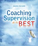 Coaching Supervision at Its B. E. S. T. : Build, Engage, Support, Trust, Arnold, Jack, 1845908627