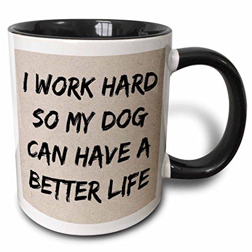 3dRose 213492_4 I I Work Hard So My Dog Can Have A Better Life, Black Letters Mug, 11 oz,