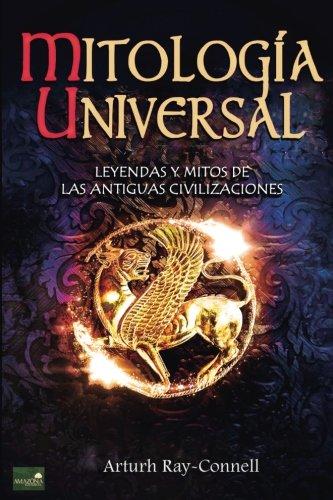 Mitologia Universal: Leyendas y Mitos de las Antiguas Civilizaciones (Spanish Edition) [Arthur Ray Connell] (Tapa Blanda)