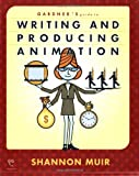 Gardner's Guide to Writing and Producing Animation, Shannon Muir, 1589650271