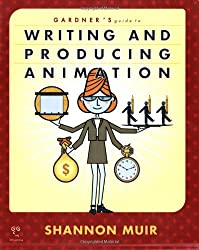 Gardner's Guide to Writing and Producing Animation (Gardner's Guide series)