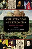 Christendom Destroyed: Europe 1517-1648 (The Penguin History of Europe) by Mark Greengrass (2014-11-28)