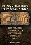 Being Christian in Vandal Africa: The Politics of Orthodoxy in the Post-Imperial West (Transformation of the Classical Heritage)