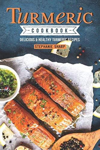 Turmeric Cookbook: Delicious & Healthy Turmeric Recipes by Stephanie Sharp
