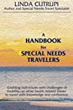 A Handbook For Special Needs Travelers: Enabling individuals with challenges of mobility, or other health related issues to travel with knowledge and confidence. (Volume 1)
